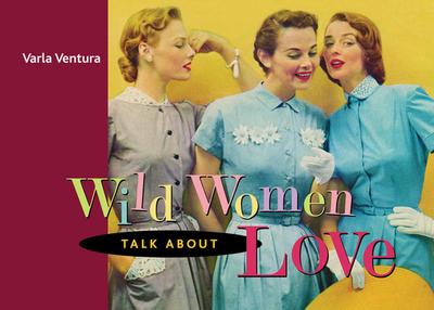 Wild Women Talk about Love - Ventura, Varla