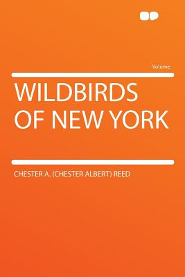 Wildbirds of New York - Reed, Chester A