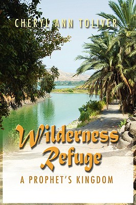 Wilderness Refuge: A Prophet's Kingdom - Toliver, Cheryl Ann