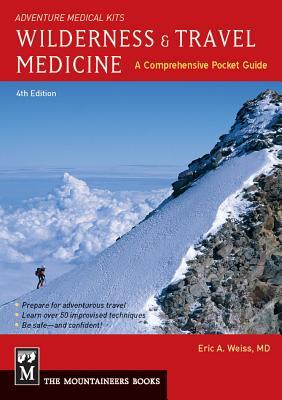Wilderness & Travel Medicine: A Comprehensive Pocket Guide, Adventure Medical Kits - Weiss, Eric
