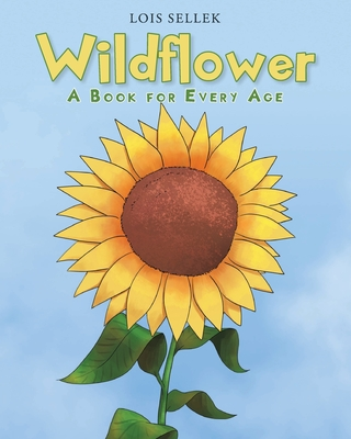 Wildflower: A Book for Every Age - Sellek, Lois
