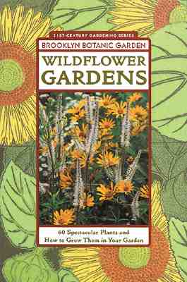 Wildflower Gardens - Brooklyn Botantical Gardens, and Brooklyn Botanic Garden, and Burrell, C Colston (Editor)
