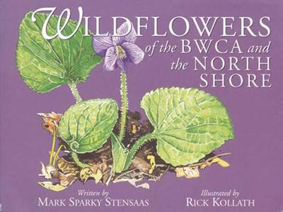 """Wildflowers of Bwca and the North Shore - Stensaas, Mark """"Sparky"""""""