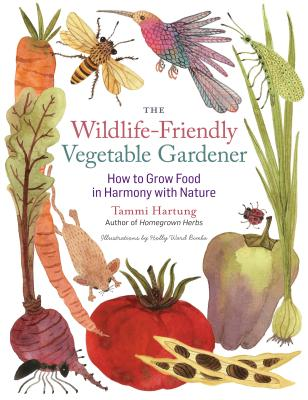 Wildlife-Friendly Vegetable Gardener - Hartung, Tammi