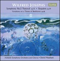 Wilfred Josephs: Symphony No. 5 Op. 75; Requiem Op. 39; Variations on a Theme of Beethoven Op. 68 - Adelaide String Quartet; Pamela Dealmeida (cello); Robert Dawe (bass baritone); Adelaide Chamber Singers (choir, chorus);...