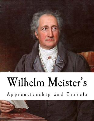 Wilhelm Meister's: Apprenticeship and Travels - Carlyle, Thomas (Translated by), and Von Goethe, Johann Wolfgang