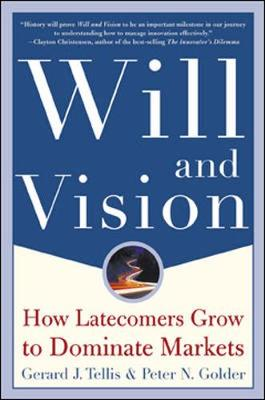 Will and Vision: How Latecomers Grow to Dominate Markets - Tellis, Gerard J, Dr., PH.D., and Golder, Peter N, PH.D., and Christensen, Clayton M (Foreword by)