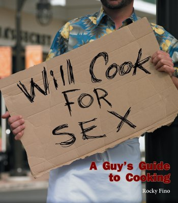 Will Cook for Sex: A Guy's Guide to Cooking - Fino, Rocky