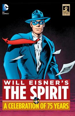Will Eisner's the Spirit: A Celebration of 75 Years - Eisner, Will, and Loeb, Jeph