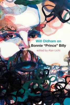 "Will Oldham on Bonnie ""Prince"" Billy - Oldham, Will, and Licht, Alan (Editor)"