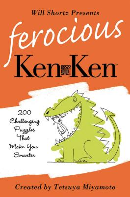 Will Shortz Presents Ferocious KenKen: 200 Challenging Logic Puzzles That Make You Smarter - Shortz, Will (Introduction by), and Miyamoto, Tetsuya