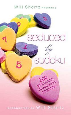 Will Shortz Presents Seduced by Sudoku: 100 Wordless Crossword Puzzles - Shortz, Will