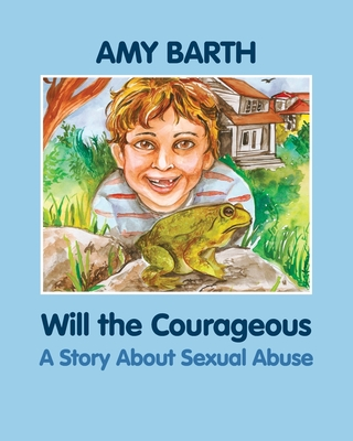 Will the Courageous: A Story about Sexual Abuse - Barth, Amy