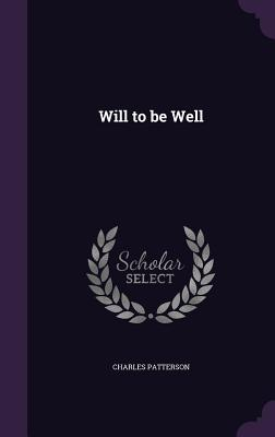 Will to Be Well - Patterson, Charles