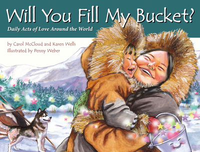 Will You Fill My Bucket?: Daily Acts of Love Around the World - McCloud, Carol
