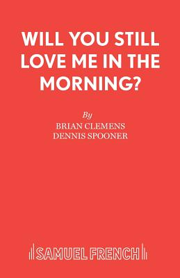 Will You Still Love Me in the Morning? - Clemens, Brian, and Spooner, Dennis