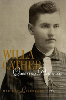 Willa Cather: Queering America - Lindemann, Marilee