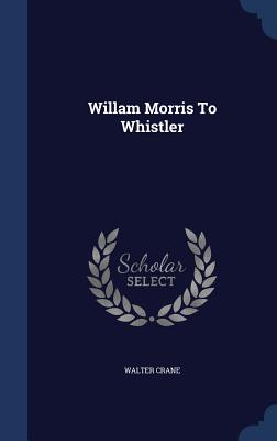 Willam Morris to Whistler - Crane, Walter