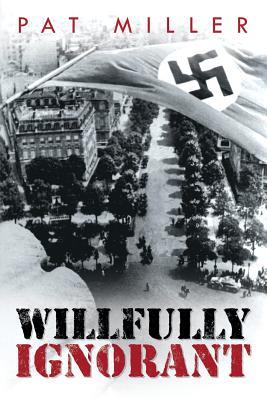Willfully Ignorant - Miller, Pat