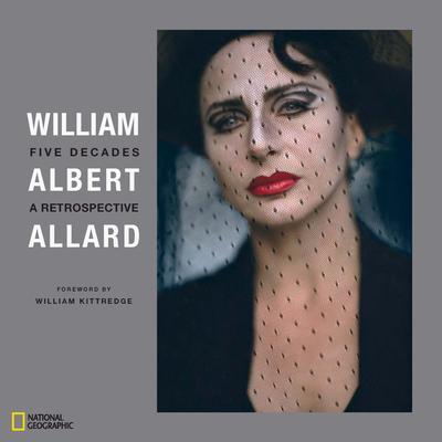 William Albert Allard: Five Decades: A Retrospective - Allard, William, and Kittredge, William (Foreword by)