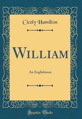 William: An Englishman (Classic Reprint) - Hamilton, Cicely