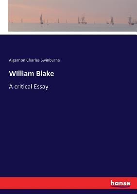 William Blake: A critical Essay - Swinburne, Algernon Charles