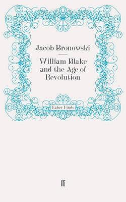 William Blake and the Age of Revolution - Bronowski, Jacob