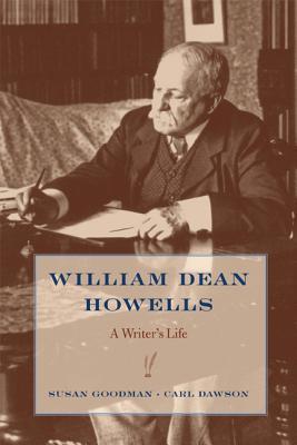 William Dean Howells: A Writer's Life - Dawson, Carl, Professor, and Goodman, Susan, Professor