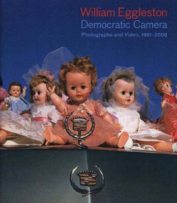 William Eggleston: Democratic Camera: Photographs and Video, 1961-2008 - Sussman, Elisabeth, Ms., and Weski, Thomas, and Booth, Stanley (Contributions by)