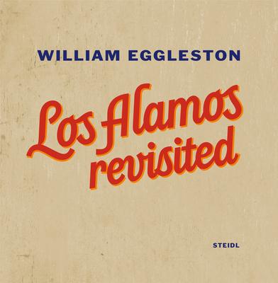 William Eggleston: Los Alamos Revisited - Eggleston, William (Photographer)