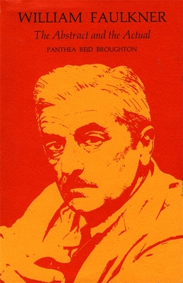 William Faulkner: The Abstract and the Actual - Broughton, Panthea Reid, Ph.D.
