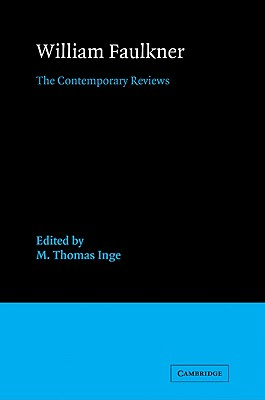 William Faulkner: The Contemporary Reviews - Inge, M Thomas (Editor), and M Thomas, Inge (Editor)