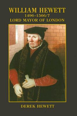 William Hewett 1496-1566/7: Lord Mayor of London - Hewett, Derek
