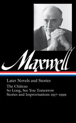 William Maxwell: Later Novels and Stories - Maxwell, William, and Carduff, Christopher (Selected by)