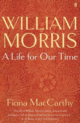 William Morris: A Life for Our Time - MacCarthy, Fiona