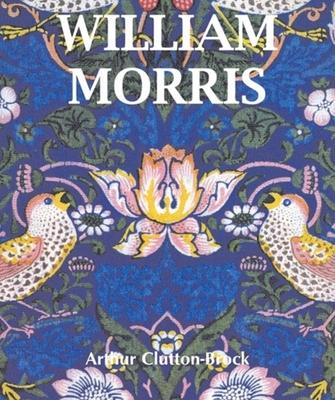William Morris - Clutton-Brock, Arthur