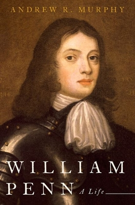 William Penn: A Life - Murphy, Andrew R