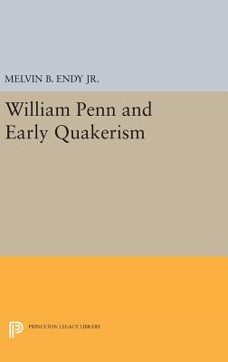 William Penn and Early Quakerism - Endy, Melvin B.