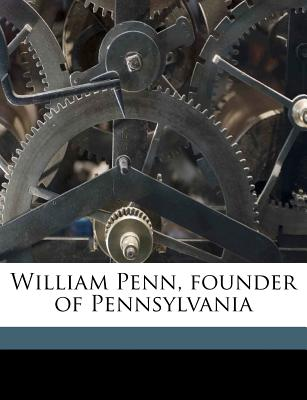 William Penn, Founder of Pennsylvania - Roberts, Lucy B