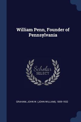 William Penn, Founder of Pennsylvania - Graham, John W (John William) 1859-193 (Creator)