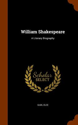 William Shakespeare: A Literary Biography - Elze, Karl, Dr.