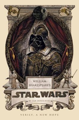 William Shakespeare's Star Wars: Verily, a New Hope - Doescher, Ian