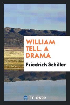 William Tell: a Drama - Schiller, Friedrich (Creator)