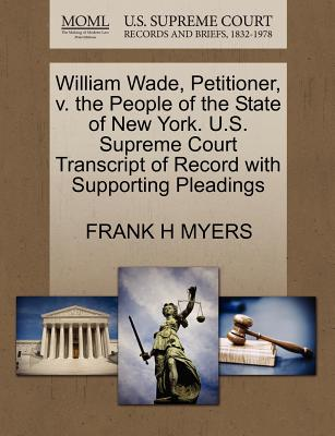 William Wade, Petitioner, V. the People of the State of New York. U.S. Supreme Court Transcript of Record with Supporting Pleadings - Myers, Frank H