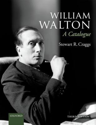 William Walton: A Catalogue - Craggs, Stewart R.