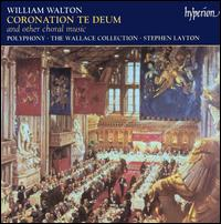 William Walton: Coronation Te Deum and other choral music - James Vivian (organ); Wallace Collection; Polyphony (choir, chorus); Stephen Layton (conductor)