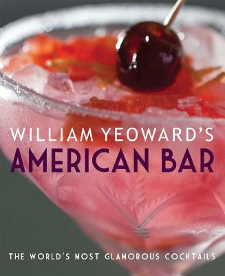 William Yeoward's American Bar: The World's Most Glamorous Cocktails - Yeoward, William