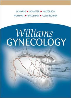 Williams Gynecology - Schorge, John O, MD, and Schaffer, Joseph I, MD, and Halvorson, Lisa M, MD