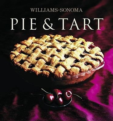 Williams-Sonoma Collection: Pie & Tart - Weil, Carolyn Beth, and Williams, Chuck (Editor)