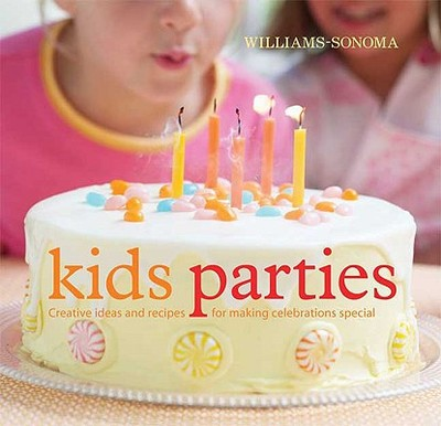 Williams-Sonoma Kid's Parties: Creative Ideas and Recipes for Making Celebrations Special - Atwood, Lisa
